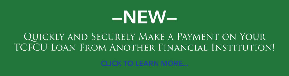 Quickly and Securely Make a Payment on Your TCFCU Loan